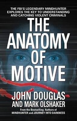 The Anatomy of Motive: The Fbi's Legendary Mindhunter Explores the Key to Understanding and Catching Violent Criminals als Taschenbuch