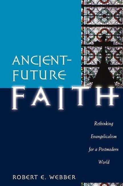 Ancient-Future Faith: Rethinking Evangelicalism for a Postmodern World als Taschenbuch