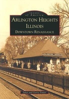 Arlington Heights, Illinois:: Downtown Renaissance als Taschenbuch