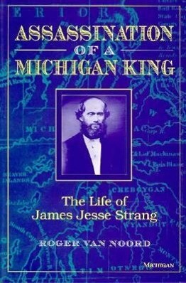 Assassination of a Michigan King: The Life of James Jesse Strang als Taschenbuch
