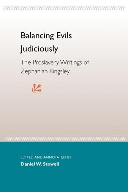 Balancing Evils Judiciously: The Proslavery Writings of Zephaniah Kingsley als Taschenbuch