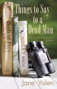 Things to Say to a Dead Man: Poems at the End of a Marriage and After