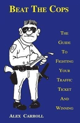 Beat the Cops, the Guide to Fighting Your Traffic Ticket and Winning als Taschenbuch