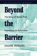 Beyond the Barrier: The Story of Byrd's First Expedition to Antarctica
