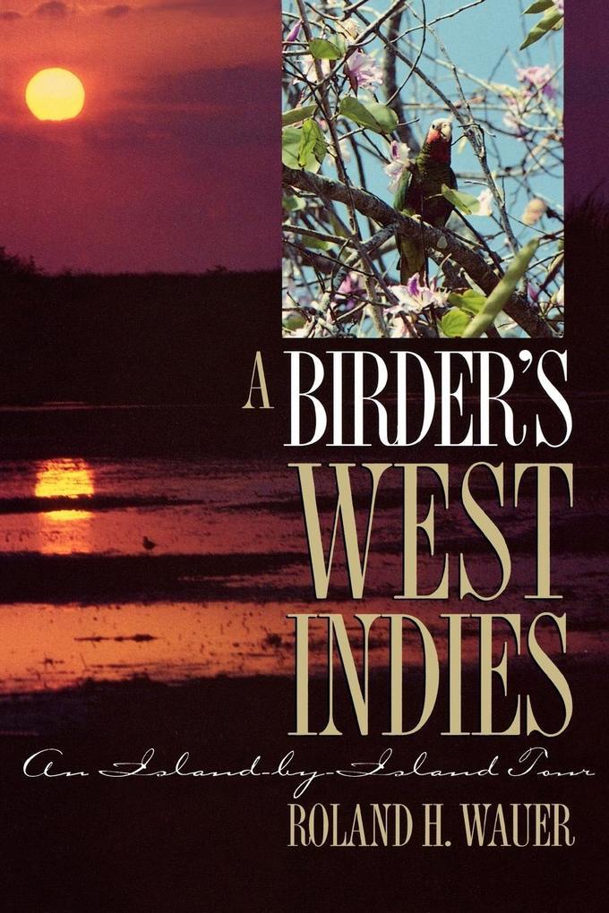 A Birder's West Indies: An Island-By-Island Tour als Taschenbuch