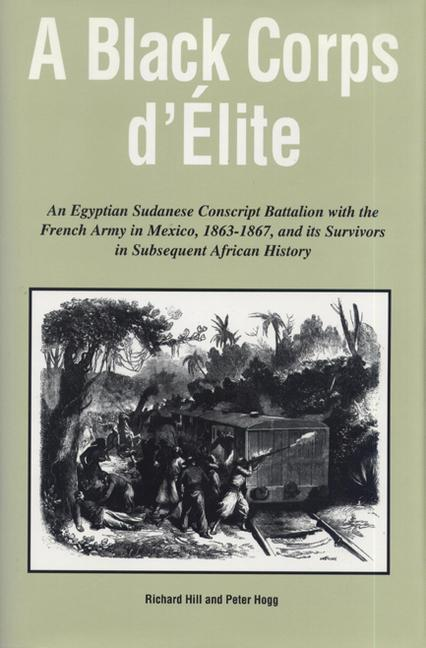 A Black Corps d'Elite: An Egyptian Sudanese Conscript Battalion with the French Army in Mexico, 1863-1867, and Its Survivors in Subsequent Af als Buch (gebunden)