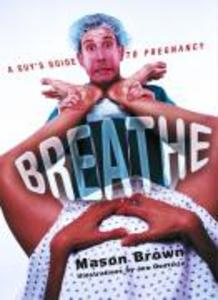 Breathe: A Guy's Guide to Pregnancy als Taschenbuch