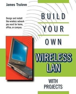 Build Your Own Wireless LAN with Projects als Buch (kartoniert)