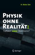Physik ohne Realität: Tiefsinn oder Wahnsinn?