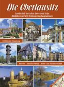 Die Oberlausitz - Landschaft zwischen Spree und Neiße: Görlitz, Bautzen, Zittauer Gebirge, Heide- und Teichlandschaft