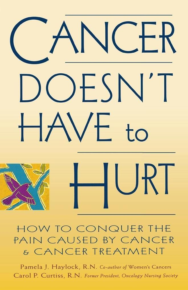 Cancer Doesn't Have to Hurt: How to Conquer the Pain Caused by Cancer and Cancer Treatment als Taschenbuch