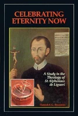 Celebrating Eternity Now: A Study of the Theology of Saint Alphonsus Liguori, 1696-1787 als Buch (gebunden)