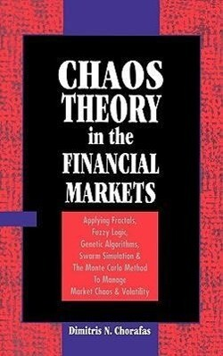 Chaos Theory in the Financial Markets: Applying Fractals, Fuzzy Logic, Genetic Algorithms, Swarm Simulation & the Monte Carlo Method to Manage Market als Buch (gebunden)