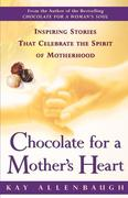Chocolate for a Mother's Heart: Inspiring Stories That Celebrate the Spirit of Motherhood