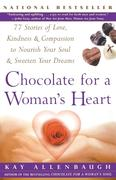 Chocolate for a Woman's Heart: 77 Stories of Love Kindness and Compassion to Nourish Your Soul and Sweeten Yo