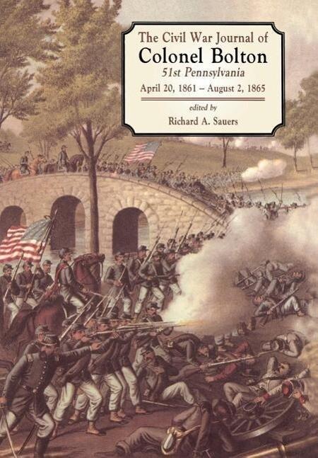 The Civil War Journals of Colonel Bolton: 51st Pennsylvania April 20, 1861- August 2, 1865 als Buch (gebunden)