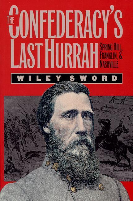 The Confederacy's Last Hurrah: Spring Hill, Franklin, and Nashville als Taschenbuch