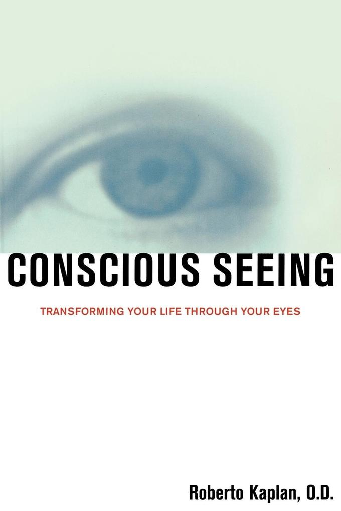 Conscious Seeing: Transforming Your Life Through Your Eyes als Taschenbuch