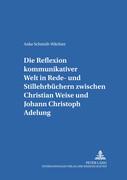 Die Reflexion kommunikativer Welt in Rede- und Stillehrbüchern zwischen Christian Weise und Johann Christoph Adelung