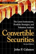 Convertible Securities: The Latest Instruments, Portfolio Strategies, and Valuation Analysis, Revised Edition