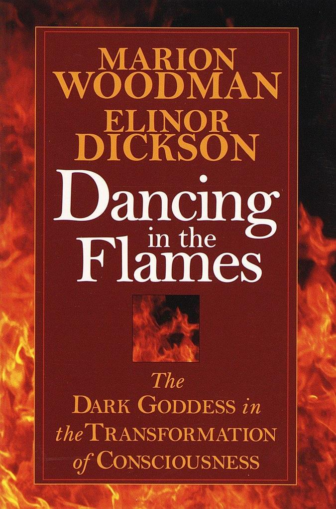 Dancing in the Flames: The Dark Goddess in the Transformation of Consciousness als Taschenbuch