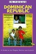 Dominican Republic in Focus: A Guide to the People, Politics and Culture