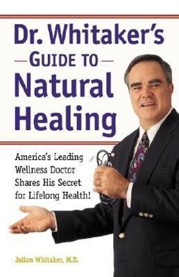Dr. Whitaker's Guide to Natural Healing: America's Leading Wellness Doctor Shares His Secrets for Lifelong Health! als Taschenbuch