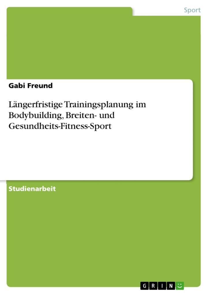 Längerfristige Trainingsplanung im Bodybuilding, Breiten- und Gesundheits-Fitness-Sport als eBook epub