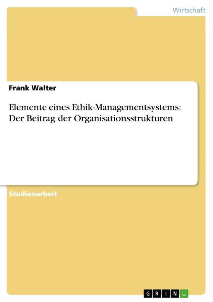Elemente eines Ethik-Managementsystems: Der Beitrag der Organisationsstrukturen als eBook epub