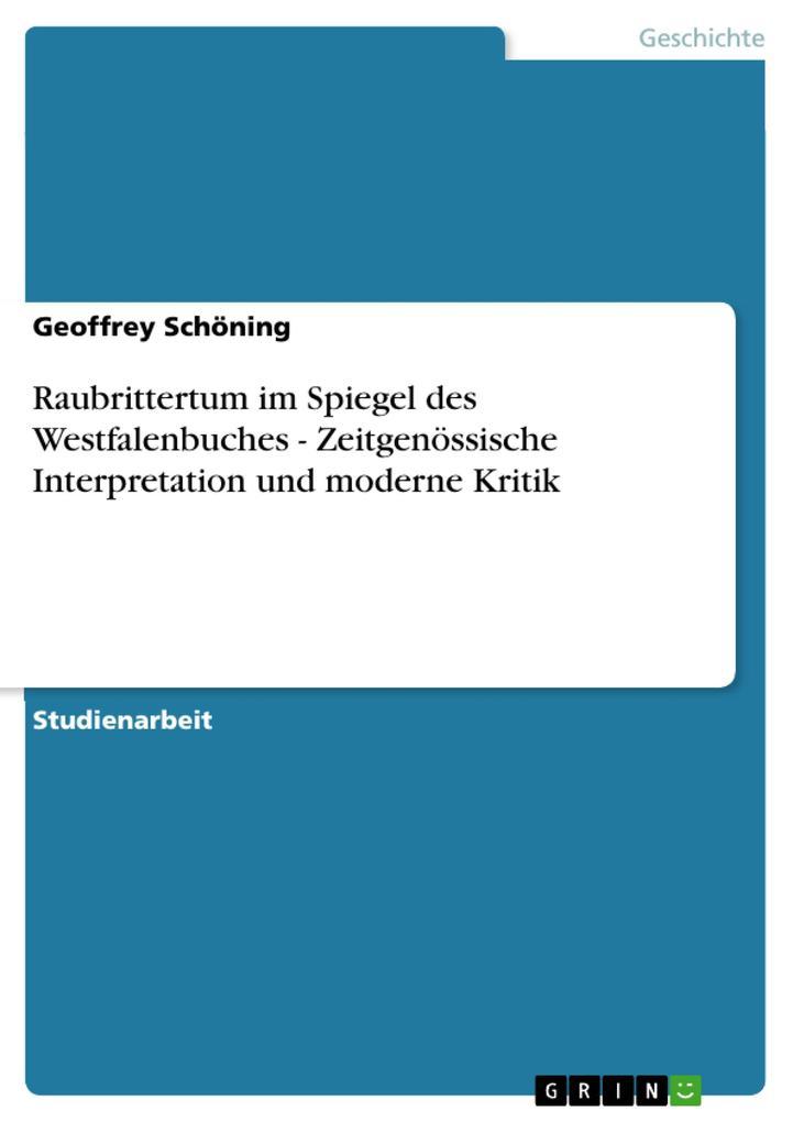 Raubrittertum im Spiegel des Westfalenbuches - Zeitgenössische Interpretation und moderne Kritik als eBook pdf
