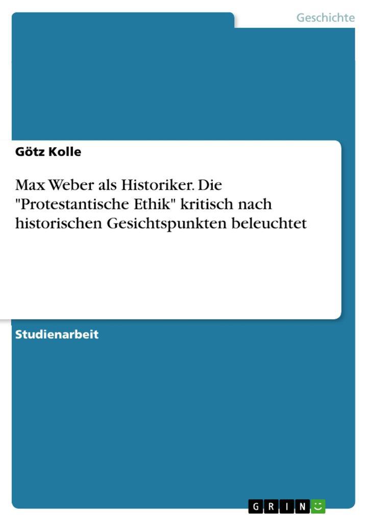 """Max Weber als Historiker. Die """"Protestantische Ethik"""" kritisch nach historischen Gesichtspunkten beleuchtet als eBook epub"""