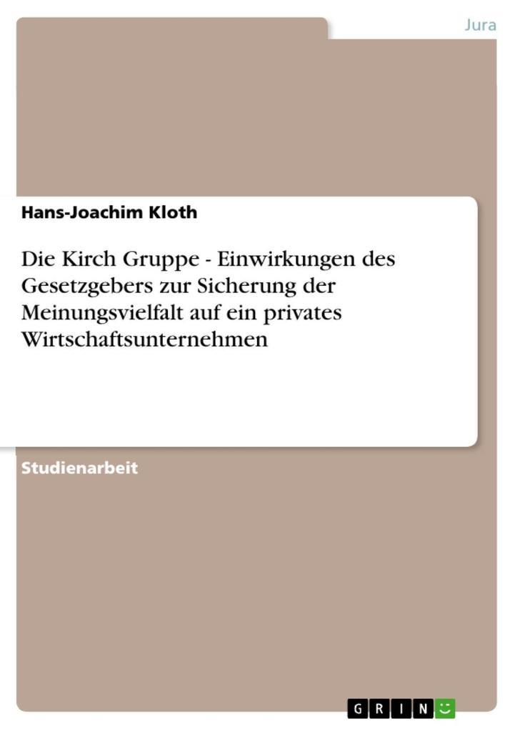 Die Kirch Gruppe - Einwirkungen des Gesetzgebers zur Sicherung der Meinungsvielfalt auf ein privates Wirtschaftsunternehmen als eBook epub