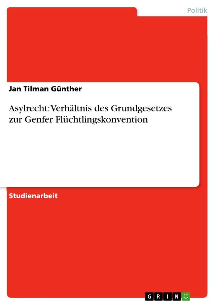 Asylrecht: Verhältnis des Grundgesetzes zur Genfer Flüchtlingskonvention als eBook epub