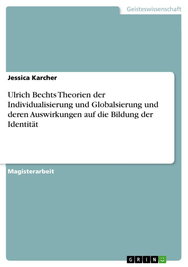 Ulrich Bechts Theorien der Individualisierung und Globalsierung und deren Auswirkungen auf die Bildung der Identität als eBook epub