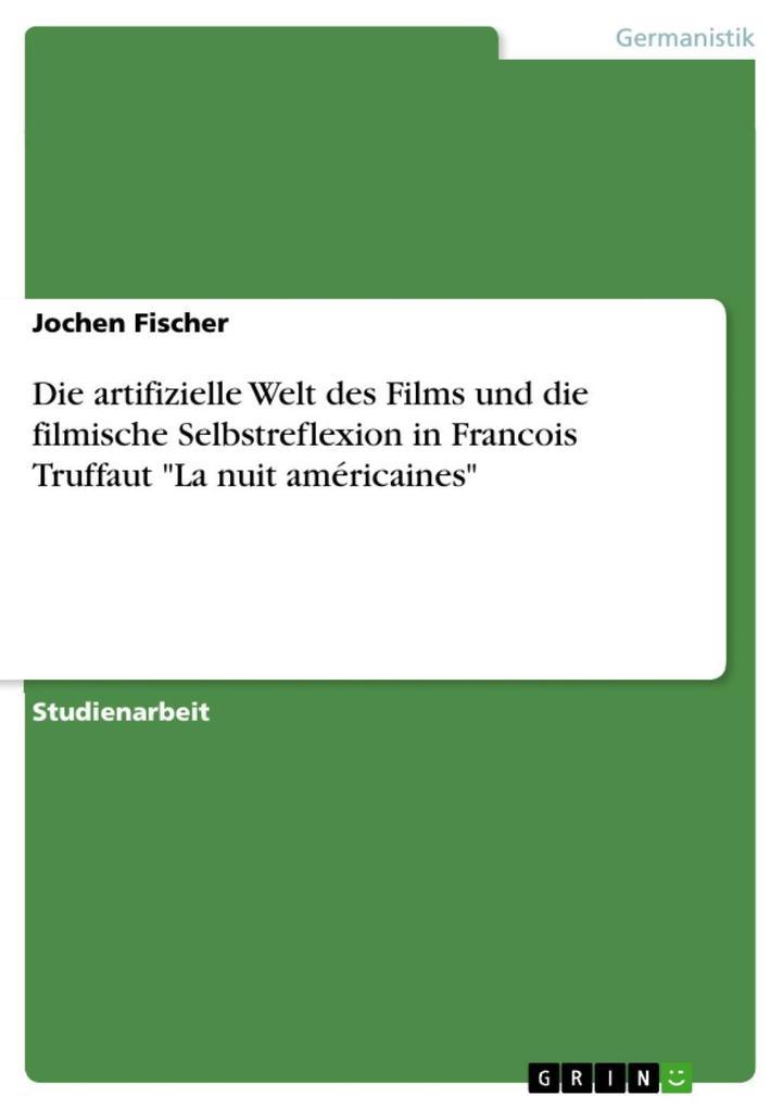 """Die artifizielle Welt des Films und die filmische Selbstreflexion in Francois Truffaut """"La nuit américaines"""" als eBook epub"""