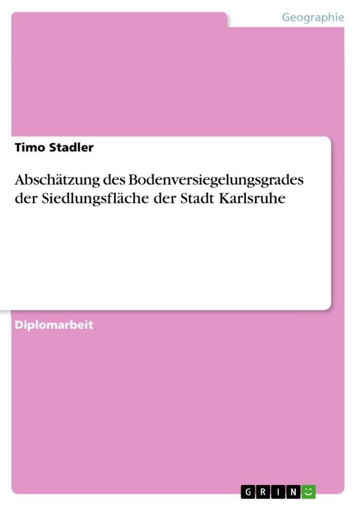 Abschätzung des Bodenversiegelungsgrades der Siedlungsfläche der Stadt Karlsruhe als eBook epub
