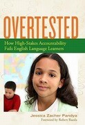 Overtested: How High-Stakes Accountability Fails English Language Learners