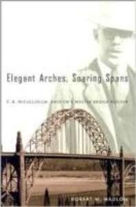 Elegant Arches, Soaring Spans: C.B. McCullough, Oregon's Master Bridge Builder als Taschenbuch