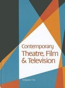 Contemporary Theatre, Film and Television, Volume 116: A Biographical Guide Featuring Performers, Directors, Writers, Producers, Designers, Managers,
