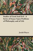 Studies of Good And Evil - A Series of Essays Upon Problems of Philosophy and of Life