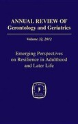 Annual Review of Gerontology and Geriatrics, Volume 32: Emerging Perspectives on Resilience in Adulthood and Later Life
