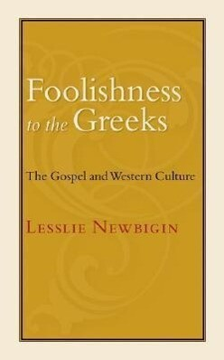 Foolishness to the Greeks: The Gospel and Western Culture als Taschenbuch