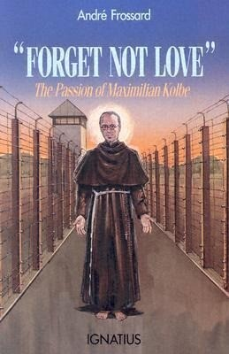 Forget Not Love: The Passion of Maximilian Kolbe als Taschenbuch