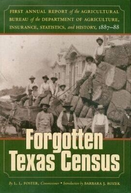 The Forgotten Texas Census: The First Annual Report of the Agricultural Bureau of the Department of Agriculture, Insurance, Statistics, and Histor als Buch (gebunden)
