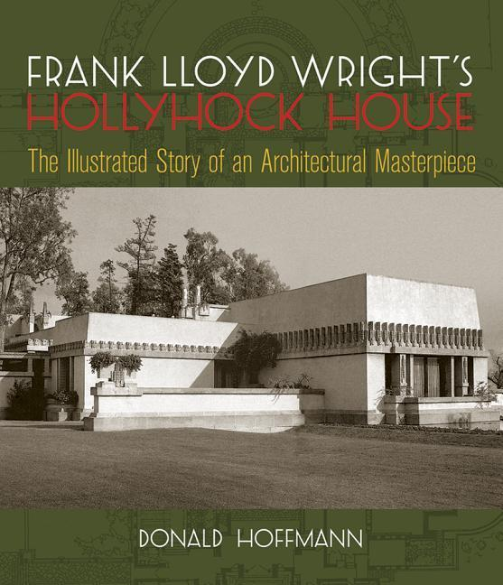 Frank Lloyd Wright's Hollyhock House: The Illustrated Story of an Architectural Masterpiece als Taschenbuch