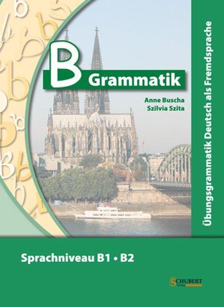 B-Grammatik. Übungsgrammatik Deutsch als Fremdsprache, Sprachniveau B1/B2 als Buch (kartoniert)