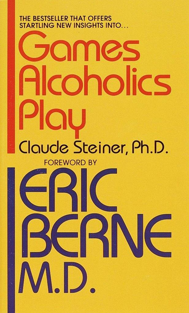 Games Alcoholics Play: The Analysis of Life Scripts als Taschenbuch