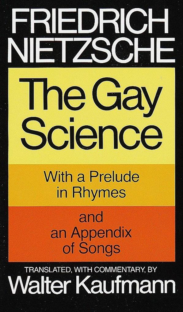 The Gay Science: With a Prelude in Rhymes and an Appendix of Songs als Taschenbuch