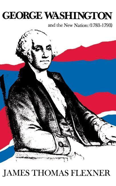 George Washington and the New Nation: 1783-1793 - Volume 3 als Buch (gebunden)