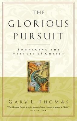 The Glorious Pursuit: Embracing the Virtues of Christ als Taschenbuch